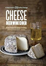 CHEESE BEER WINE CIDER By  Steve Jones and Adam Lindsley