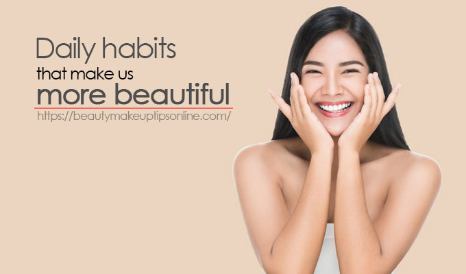 The daily habits that make us more beautiful