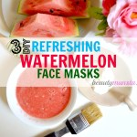 DIY : 3 Watermelon Face Mask Recipes for Your Skin