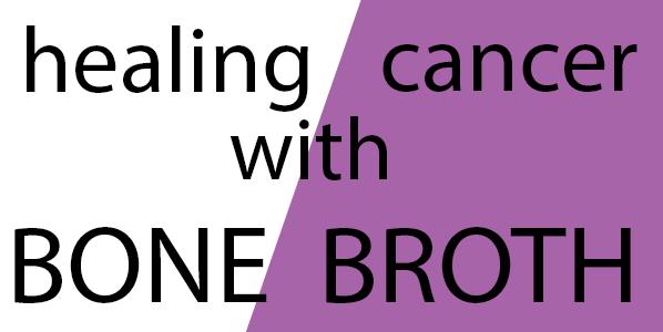bone broth and cancer
