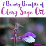 7 Beauty Benefits of Clary Sage Essential Oil