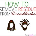 How to Remove Residue from Dreadlocks