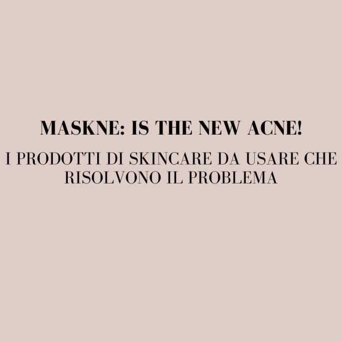 MASKNE-PRODOTTI-DI-SKINCARE-DA-USARE-