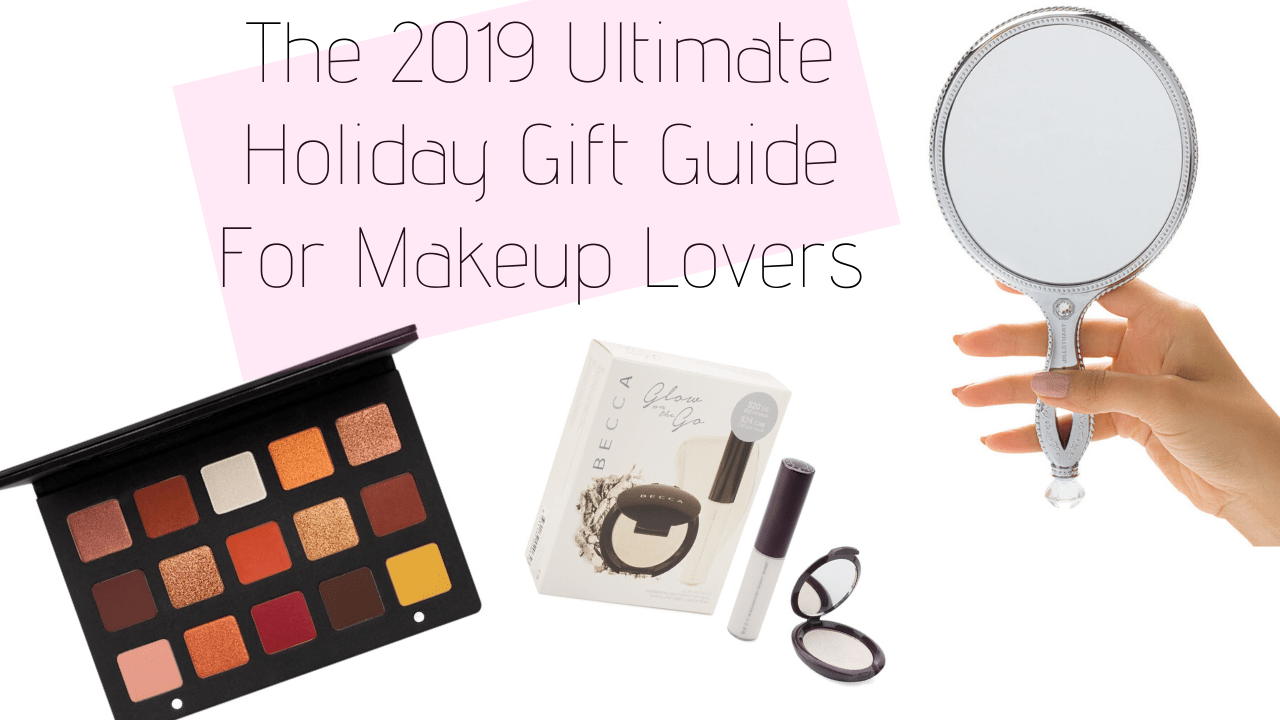 The 2019 Ultimate Holiday Gift Guide for Makeup Lovers