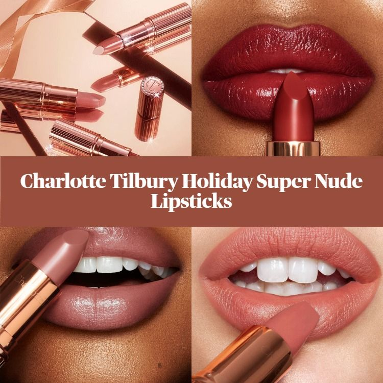 Charlotte Tilbury Holiday Super Nude Lipsticks - The Secret to Supermodel Lips