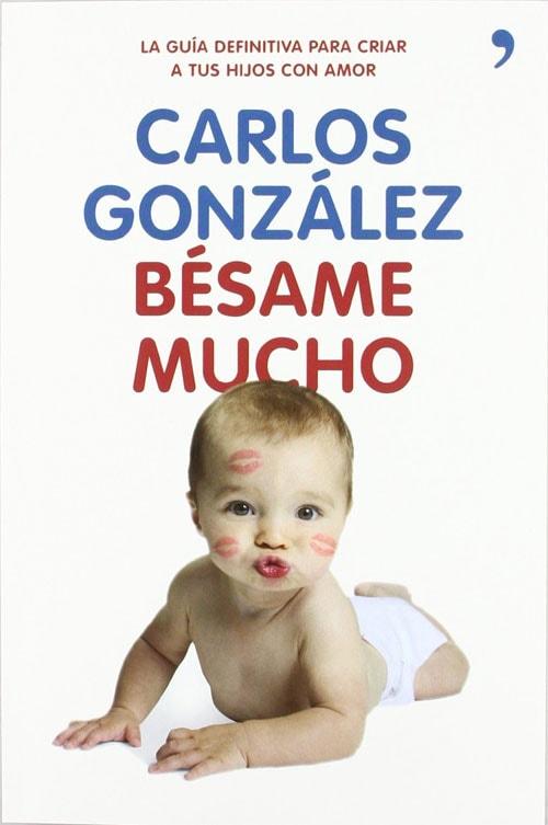 Bésame mucho: Cómo criar a tus hijos con amor de Carlos González - Crianza natural