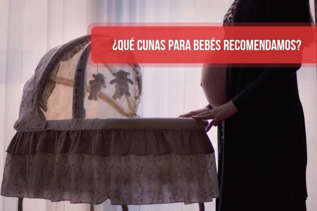 ¿Qué cunas para bebés recomendamos?