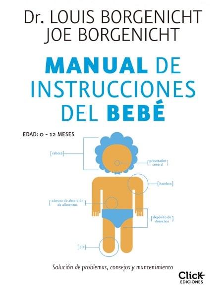 Manual de instrucciones del bebé: Solución de problemas, consejos y mantenimiento de Louis Borgenicht
