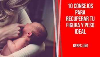 Postparto: 10 consejos para recuperar tu figura y peso ideal