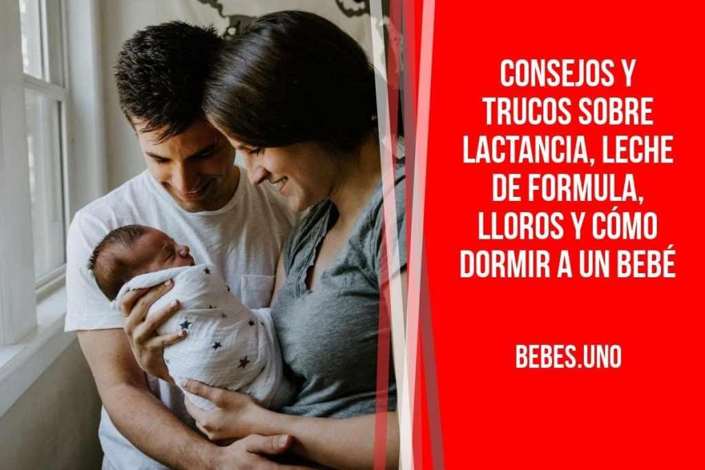 Consejos y trucos sobre lactancia, leche de formula, lloros y cómo dormir a un bebé