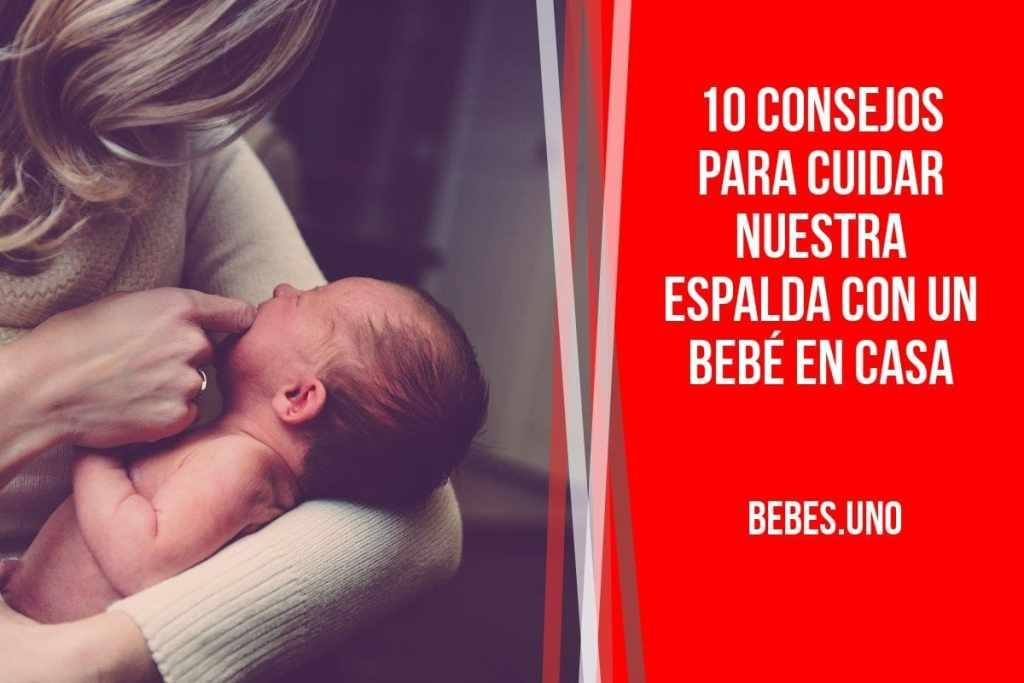 ¿Cuáles son los mejores consejos para cuidar nuestra espalda cuando tenemos al bebé en casa?