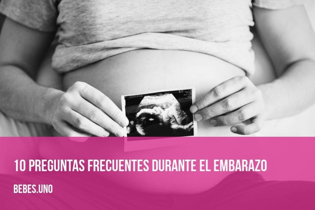 10 preguntas frecuentes durante el embarazo