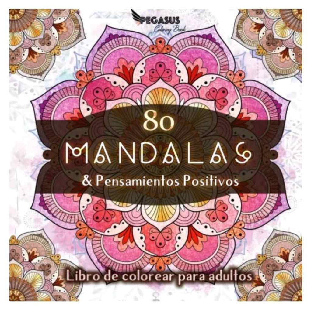 Libro de colorear para adultos: 80 Mandalas y Pensamientos Positivos