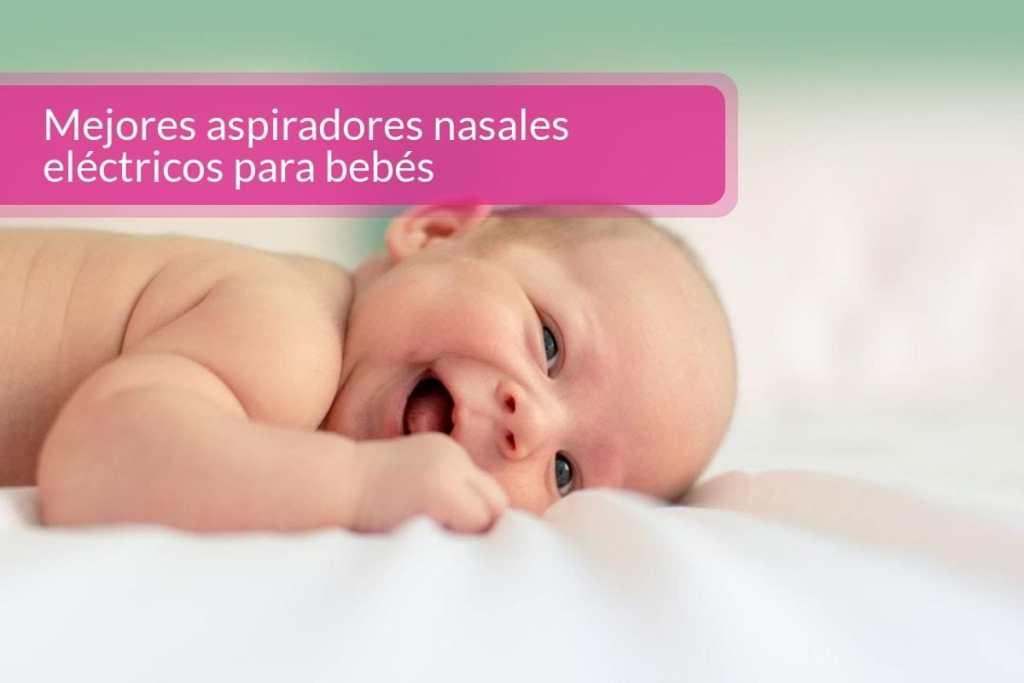 Mejores aspiradores nasales eléctricos para bebés