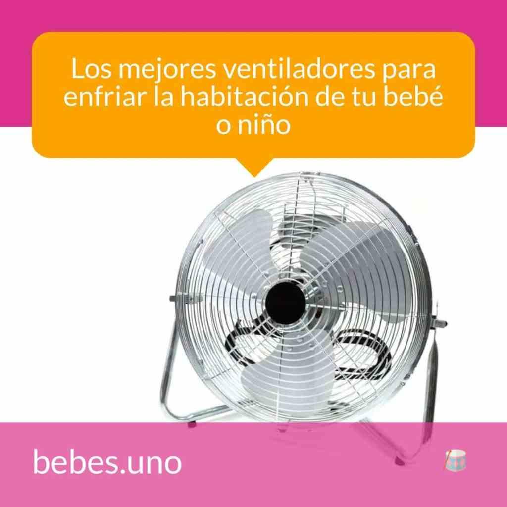 Los mejores ventiladores para enfriar la habitación de tu bebé o niño