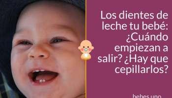 Los dientes de leche tu bebé: ¿Cuándo empiezan a salir? ¿Hay que cepillarlos?