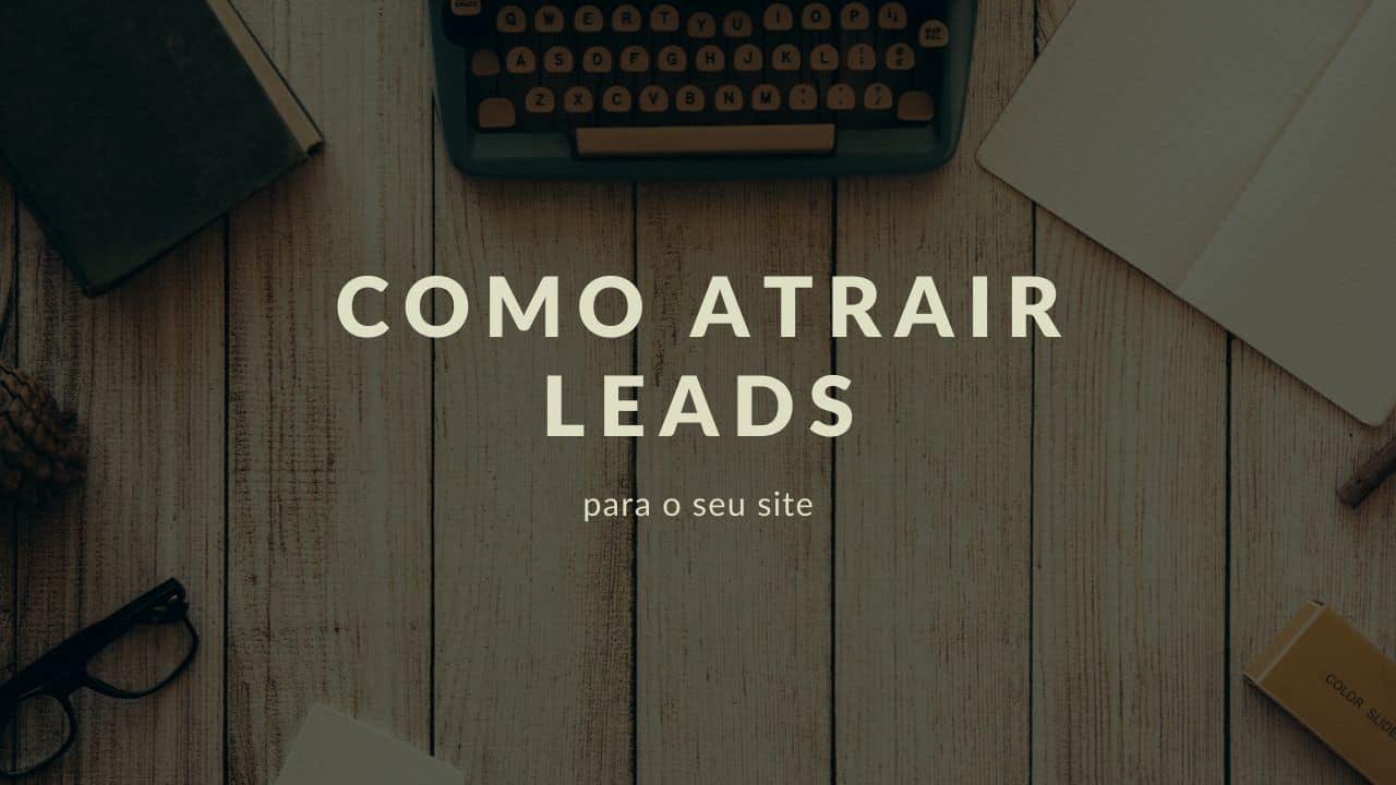 Como Trazer Diferentes Tipos de Leads para Seus Sites