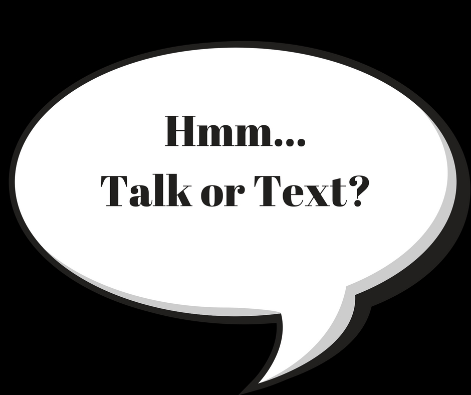Talk or text?
