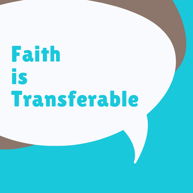 Faith is Transferable