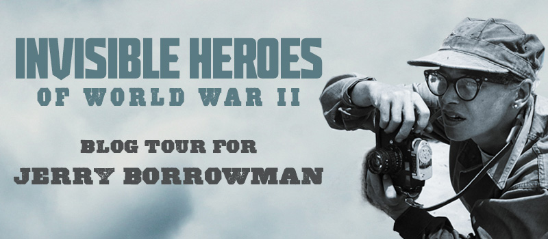 Blog Tour: Invisible Heroes of World War II by Jerry Borrowman