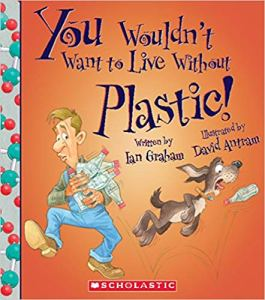 You Wouldn't Want to Live Without Plastic! book cover.
