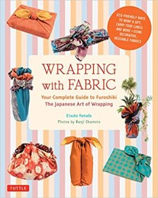 Wrapping with Fabric: Your Complete Guide to Furoshiki - The Japanese Art of Wrapping book cover