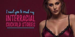 Interracial Cuckold Stories