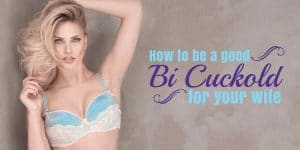 How to be a good bi cuckold for your wife