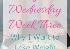 Weigh in Wednesday Week Three