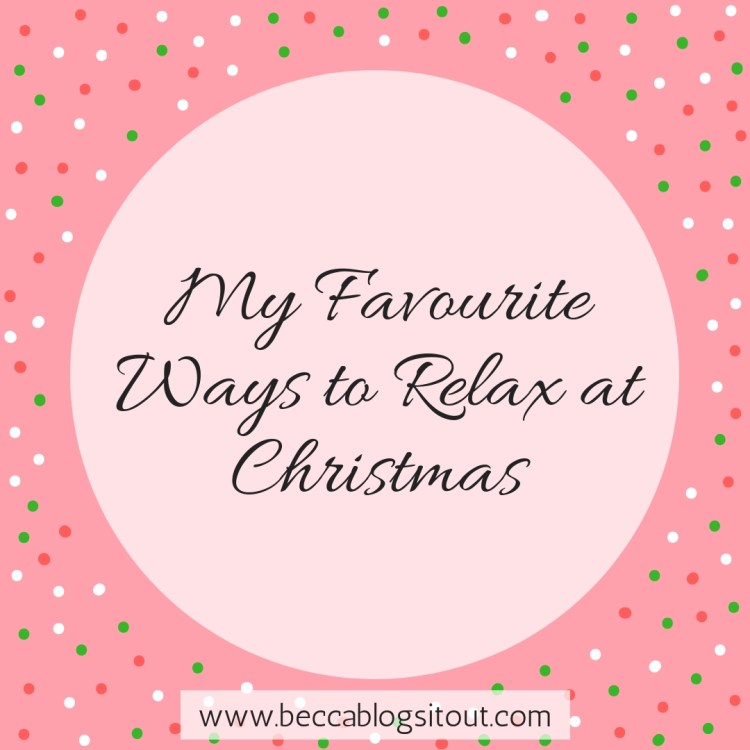 My Favourite Ways to Relax at Christmas