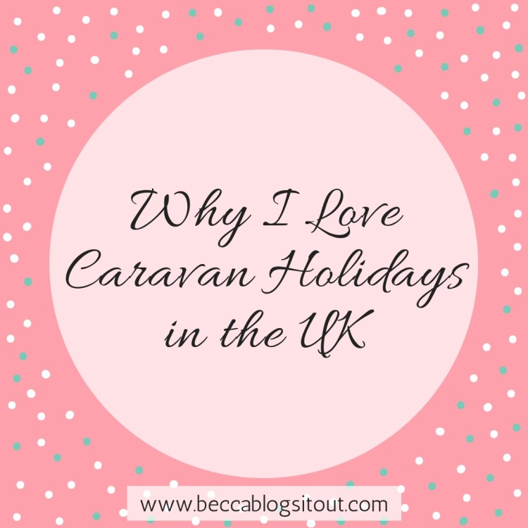 Why I Love Caravan Holidays in the UK