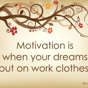 Motivation is when your dreams put on work clothes | BeccaBug.com
