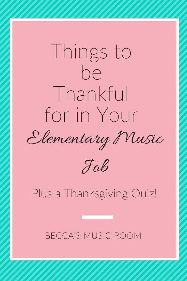 Things to be Thankful for in Your Elementary Music Job. Becca's Music Room. Having a tough day or just in the holiday spirit? Check out the things I am thankful for+let me know what you are thankful for in your teaching job!