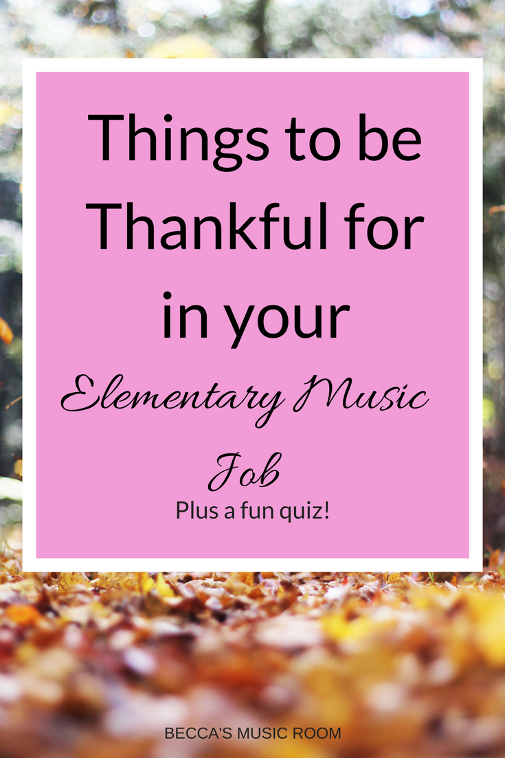 Things to be Thankful for in Your Elementary Music Job. Becca's Music Room. Having a tough day or just in the holiday spirit? Check out the things I am thankful for+let me know what you are thankful for in your teaching job! And take a fun Thanksgiving quiz! Happy Thanksgiving!