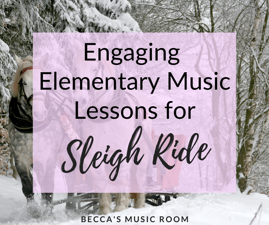 Engaging ideas for Sleigh Ride is elementary music. Sleigh Ride is perfect for teaching form, rhythm, and form in general music class. This post contains ideas to teach from first grade all the way up to fourth grade and fifth grade. Perfect for Thanksgiving, Holiday, or Christmas music lessons Becca's Music Room