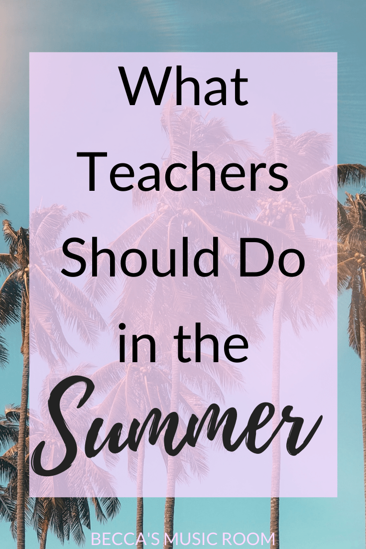 3 things that all teachers should do in the summer to prepare for the upcoming school year. Becca's Music Room