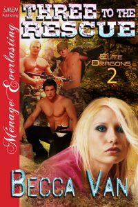 Elite Dragons 2 - Three To The Rescue - By Becca Van Erotic Romance