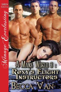 A Man's World 3 – Roxy's Flight Instructors - By Becca Van