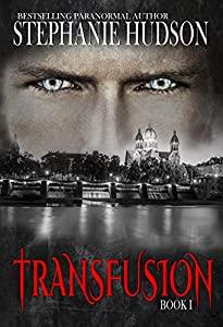 Stephanie Hudson's Transfusion: A Vampire King Paranormal Romance (Transfusion Saga Book 1)