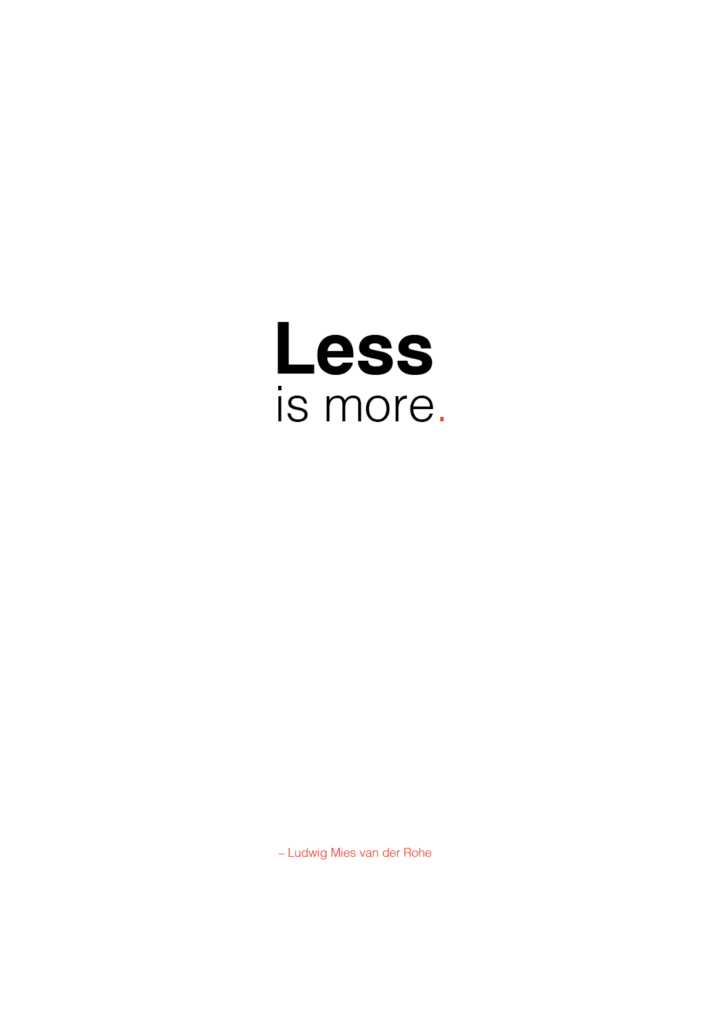 Less is more. Citat af Ludwig Mies van der Rohe