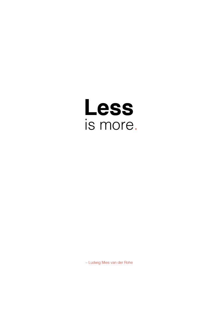 Less is more. Citat af Ludwig Mies van der Rohe