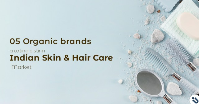 05 Organic brands creating a stir in Indian Skin and Hair Care Market