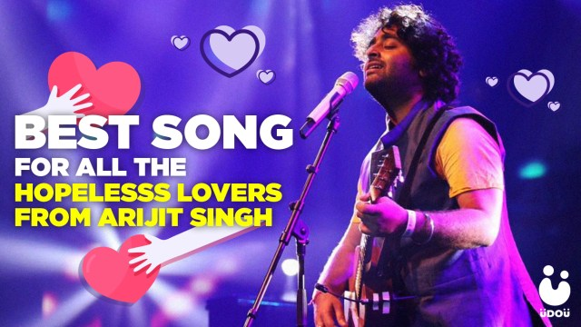 Best Songs For All The Hopeless Lovers from Arijit Singh