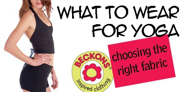 Beckons Yoga Clothing choosing the right fabric for your yoga clothing