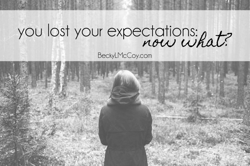 You Lost Your Expectations: Now What? | BeckyLMcCoy.com