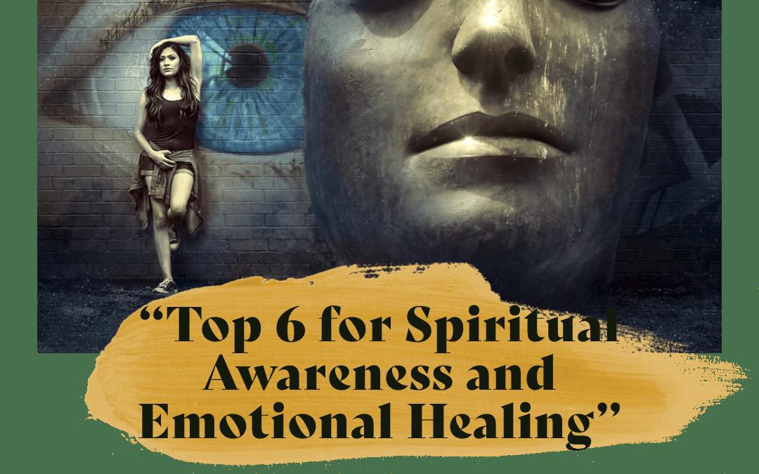 My Top 6 for Spiritual Awareness and Emotional Healing.