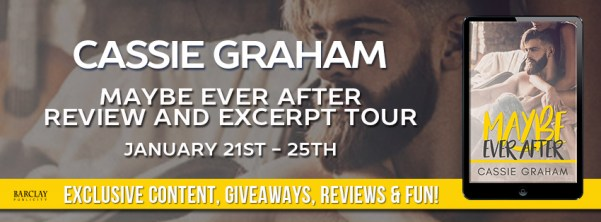 Cassie Graham MAYBE EVER AFTER Review and Excerpt Tour Banner