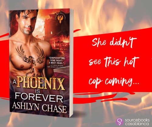 A PHOENIX IS FOREVER by Ashlyn Chase  She didn't see this hot cop coming...