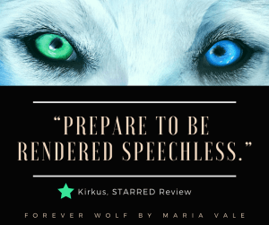 """Prepare to be speechless."" Kirkus starred review  Forever Wolf by Mairia Vale"