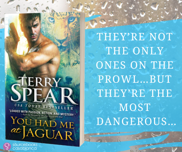 They're not the only ones on the prowl...but they're the most dangerous...  YOU HAD ME AT JAGUAR by Terry Spear